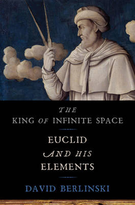 The King of Infinite Space: Euclid and His Elements (Hardback)