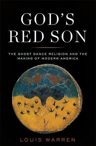 God's Red Son: The Ghost Dance Religion and the Making of Modern America (Hardback)