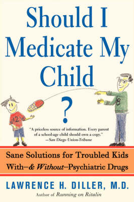 Should I Medicate My Child?: Sane Solutions For Troubled Kids With-and Without-psychiatric Drugs (Paperback)