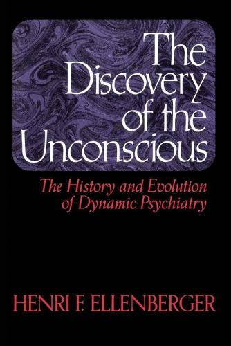 The Discovery Of The Unconscious: The History And Evolution Of Dynamic Psychiatry (Paperback)