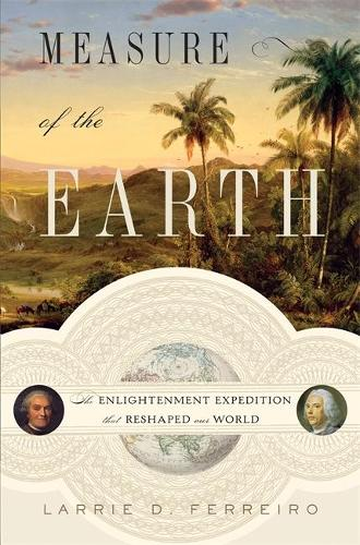 Measure of the Earth: The Enlightenment Expedition That Reshaped Our World (Hardback)