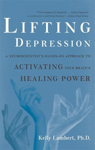 Lifting Depression: A Neuroscientist's Hands-On Approach to Activating Your Brain's Healing Power (Paperback)