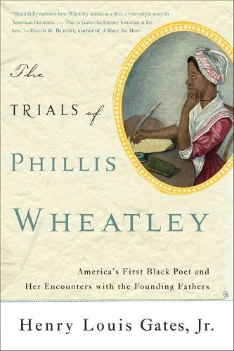 The Trials of Phillis Wheatley: America's First Black Poet and Her Encounters with the Founding Fathers (Paperback)
