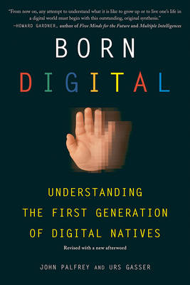 Born Digital: Understanding the First Generation of Digital Natives (Paperback)