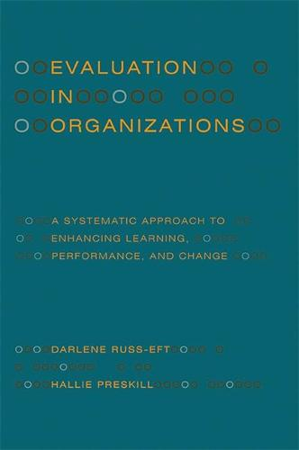 Evaluation in Organizations: A Systematic Approach to Enhancing Learning, Performance, and Change (Paperback)