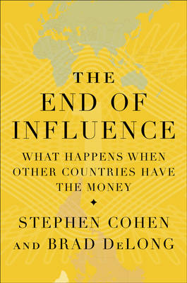 The End of Influence: What Happens When Other Countries Have the Money (Hardback)
