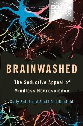 Brainwashed: The Seductive Appeal of Mindless Neuroscience (Hardback)