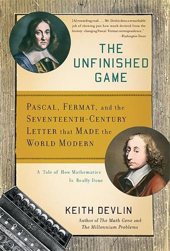 The Unfinished Game: Pascal, Fermat, and the Seventeenth-Century Letter that Made the World Modern (Paperback)
