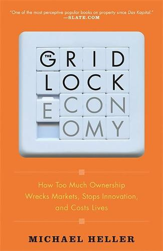 The Gridlock Economy: How Too Much Ownership Wrecks Markets, Stops Innovation, and Costs Lives (Paperback)