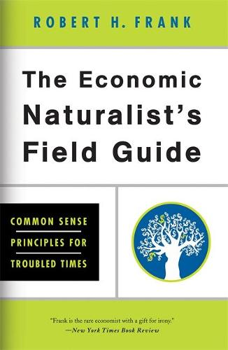 The Economic Naturalist's Field Guide: Common Sense Principles for Troubled Times (Paperback)