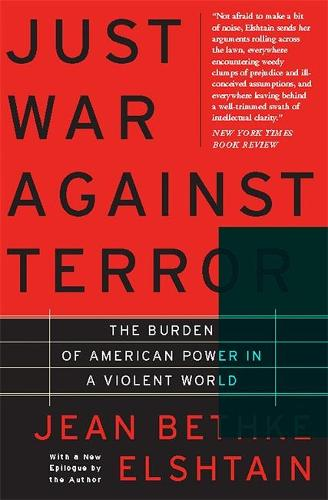 Just War Against Terror: The Burden Of American Power In A Violent World (Paperback)