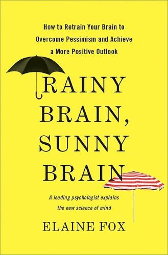 Rainy Brain, Sunny Brain: How to Retrain Your Brain to Overcome Pessimism and Achieve a More Positive Outlook (Hardback)