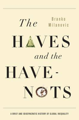 The Haves and the Have-Nots: A Brief and Idiosyncratic History of Global Inequality (Hardback)