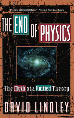 The End Of Physics: The Myth Of A Unified Theory (Paperback)