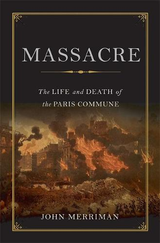 Massacre: The Life and Death of the Paris Commune (Hardback)