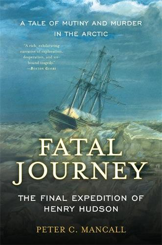 Fatal Journey: The Final Expedition of Henry Hudson (Paperback)