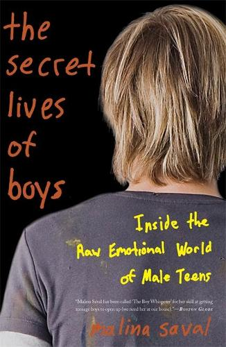 The Secret Lives of Boys: Inside the Raw Emotional World of Male Teens (Paperback)