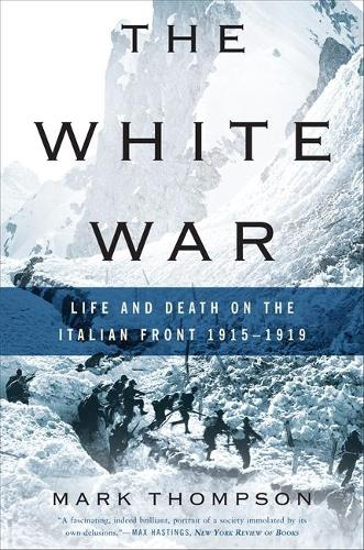 The White War: Life and Death on the Italian Front 1915-1919 (Paperback)