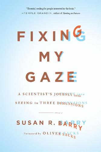 Fixing My Gaze: A Scientist's Journey Into Seeing in Three Dimensions (Paperback)