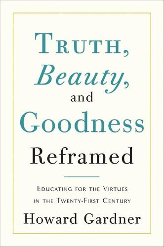 Truth, Beauty, and Goodness Reframed: Educating for the Virtues in the Age of Truthiness and Twitter (Hardback)