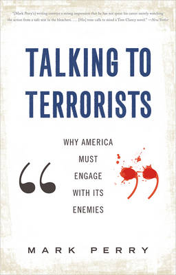 Talking to Terrorists: Why America Must Engage with Its Enemies (Paperback)