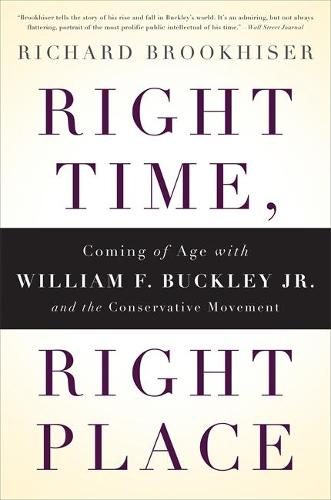 Right Time, Right Place: Coming of Age with William F. Buckley Jr. and the Conservative Movement (Paperback)