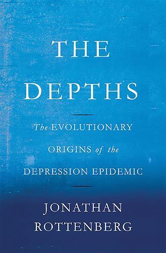 The Depths: The Evolutionary Origins of the Depression Epidemic (Hardback)