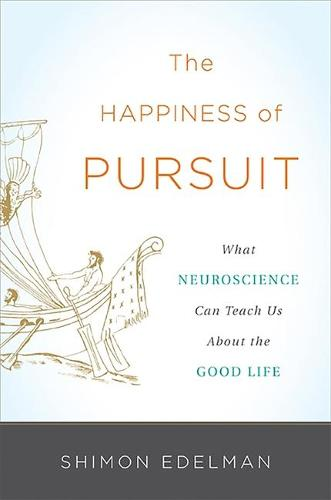The Happiness of Pursuit: What Neuroscience Can Teach Us About the Good Life (Hardback)