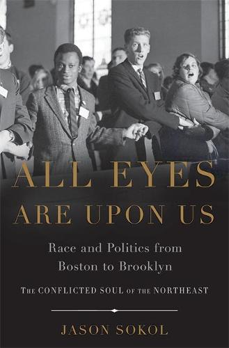 All Eyes are Upon Us: Race and Politics from Boston to Brooklyn (Hardback)
