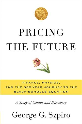 Pricing the Future: Finance, Physics, and the 300-year Journey to the Black-Scholes Equation (Hardback)