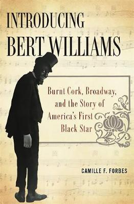 Introducing Bert Williams: Burnt Cork, Broadway, and the Story of America's First Black Star (Hardback)