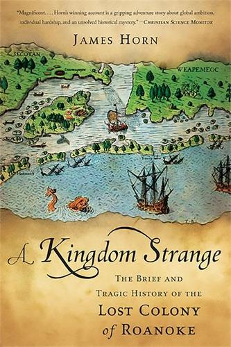 A Kingdom Strange: The Brief and Tragic History of the Lost Colony of Roanoke (Paperback)