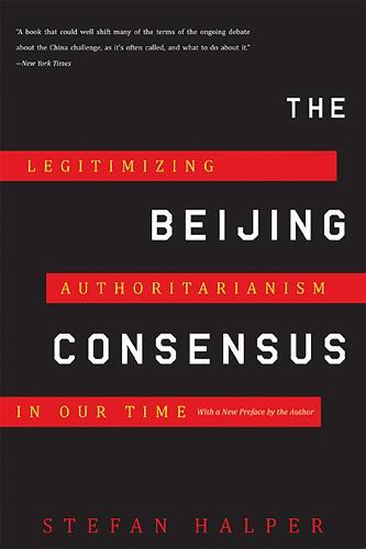 The Beijing Consensus: Legitimizing Authoritarianism in Our Time (Paperback)