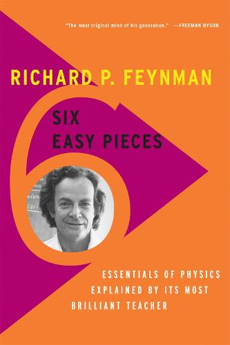 Six Easy Pieces: Essentials of Physics Explained by Its Most Brilliant Teacher (Paperback)