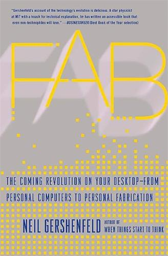 Fab: The Coming Revolution on Your Desktop--from Personal Computers to Personal Fabrication (Paperback)