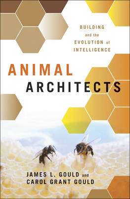 Animal Architects: Building and the Evolution of Intelligence (Hardback)
