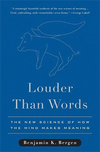 Louder Than Words: The New Science of How the Mind Makes Meaning (Hardback)