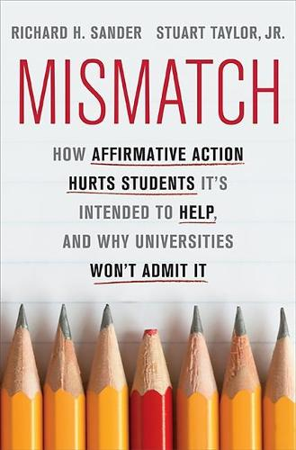 Mismatch: How Affirmative Action Hurts Students It's Intended to Help, and Why Universities Won't Admit It (Hardback)