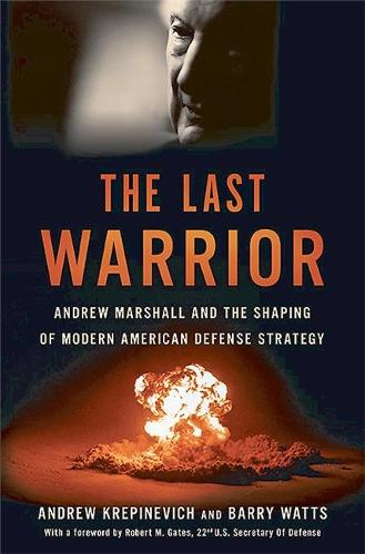 The Last Warrior: Andrew Marshall and the Shaping of Modern American Defense Strategy (Hardback)