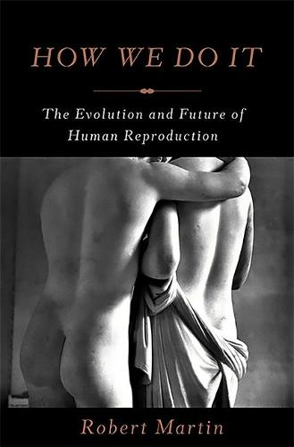 How We Do It: The Evolution and Future of Human Reproduction (Hardback)