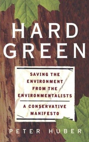 Hard Green: Saving The Environment From The Environmentalists A Conservative Manifesto (Paperback)