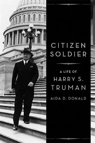 Citizen Soldier: A Life of Harry S. Truman (Hardback)