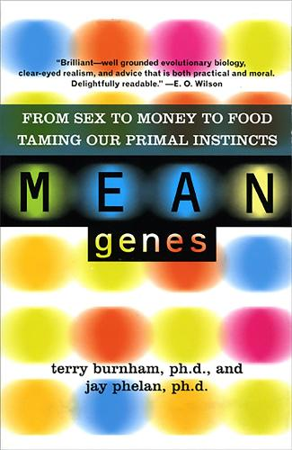 Mean Genes: From Sex To Money To Food: Taming Our Primal Instincts (Paperback)