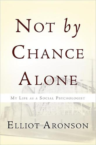 Not by Chance Alone: My Life as a Social Psychologist (Paperback)