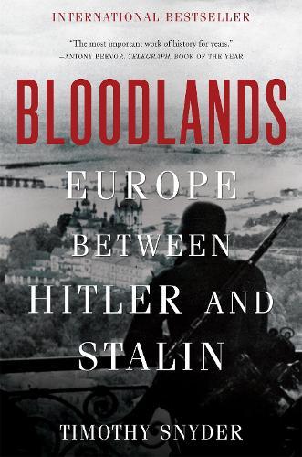 Bloodlands: Europe Between Hitler and Stalin (Paperback)