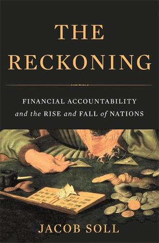 The Reckoning: Financial Accountability and the Rise and Fall of Nations (Hardback)