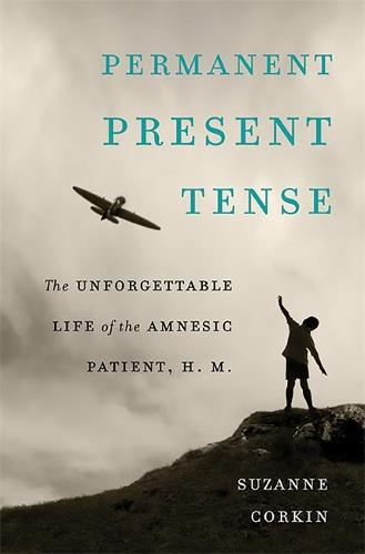 Permanent Present Tense: The Unforgettable Life of the Amnesic Patient, H. M. (Hardback)