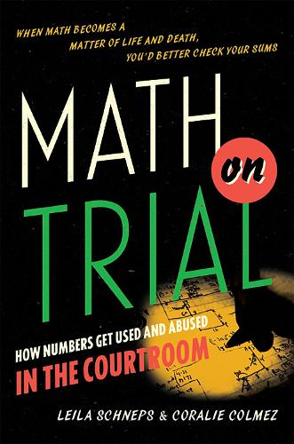 Math on Trial: How Numbers Get Used and Abused in the Courtroom (Hardback)