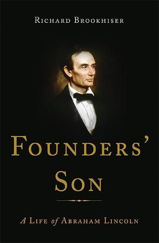 Founders' Son: A Life of Abraham Lincoln (Hardback)