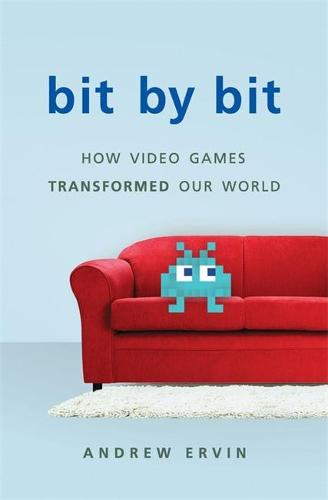 Bit by Bit: How Video Games Transformed Our World (Hardback)